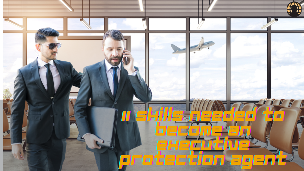 How to succeed as a Executive Protection Agent